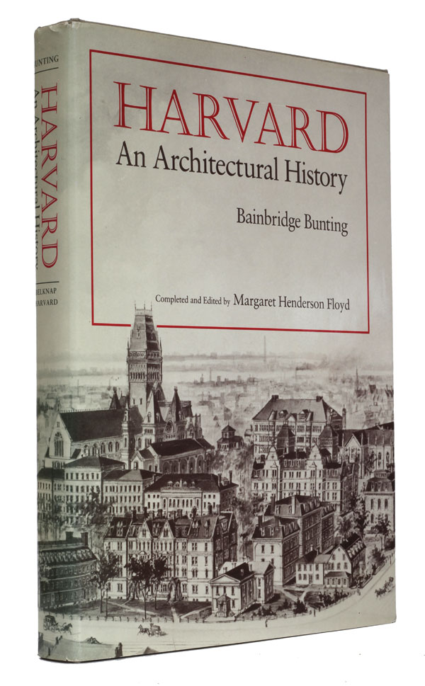 Harvard - An Architectural History. Bainbridge Bunting.
