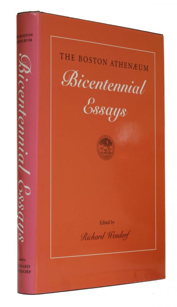 The Boston Athenaeum - Bicentennial Essays. Richard Wendorf.
