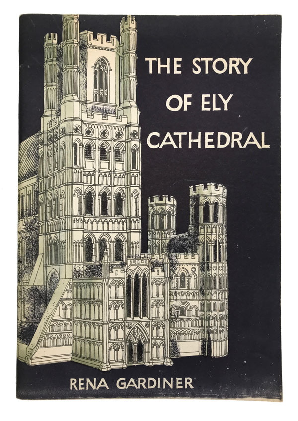 The Story of Ely Cathedral. Rena Gardiner.
