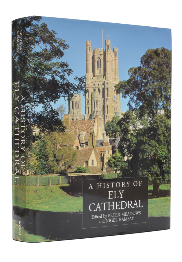 A History of Ely Cathedral. Peter Meadows, Nigel Ramsay.