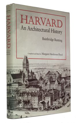 Harvard - An Architectural History. Bainbridge Bunting