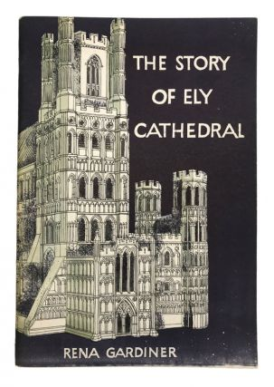 The Story of Ely Cathedral. Rena Gardiner