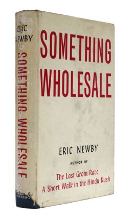 Something Wholesale. Eric Newby